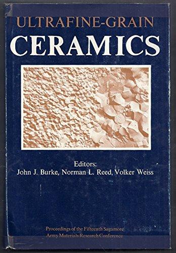 Ultrafine-Grain Ceramics: Burke, John J., Norman L. Reed, and Volker Weiss (editors)