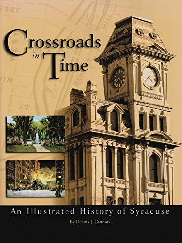 Crossroads in Time: An Illustrated History of Syracuse: Connors, Dennis J.
