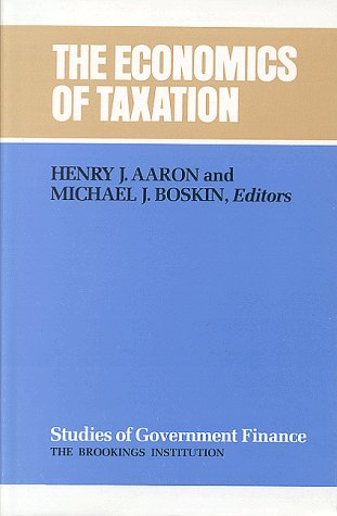 The Economics of Taxation (Studies of Government Finance : Second Series): Aaron, Henry J.