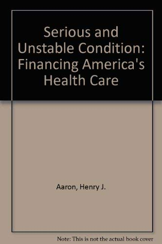 9780815700517: Serious and Unstable Condition: Financing America's Health Care