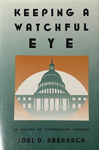9780815700609: Keeping a Watchful Eye: The Politics of Congressional Oversight