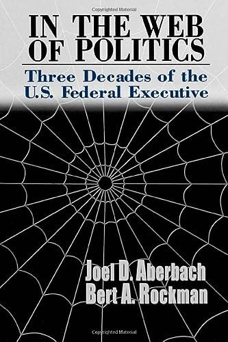 In the Web of Politics: Three Decades of the U.S. Federal Executive (Hardback): Joel D. Aberbach, ...