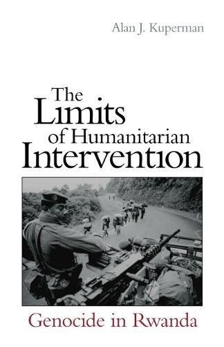 Limits of Humanitarian Intervention: Genocide in Rwanda (Hardback): Alan J. Kuperman