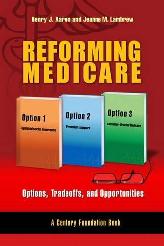 9780815701248: Reforming Medicare: Options, Tradeoffs, and Opportunities (Century Foundation Books (Brookings Hardcover))