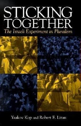Sticking together the Israeli experiment in pluralism.: Kop, Yaakov., Litan, Robert E.