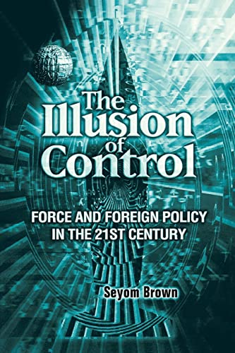 9780815702634: The Illusion of Control: Force and Foreign Policy in the 21st Century
