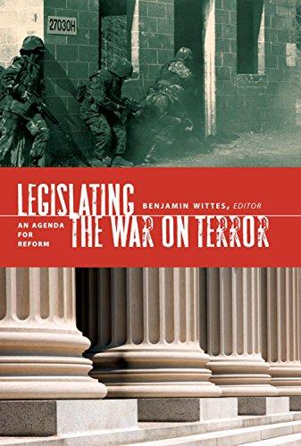 Legislating The War On Terror: An Agenda For Reform: Wittes, Benjamin (ed.)
