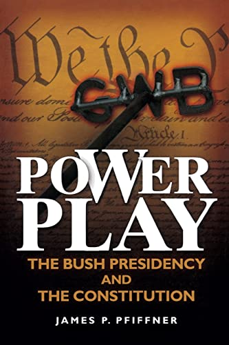 9780815703358: Power Play: The Bush Presidency and the Constitution