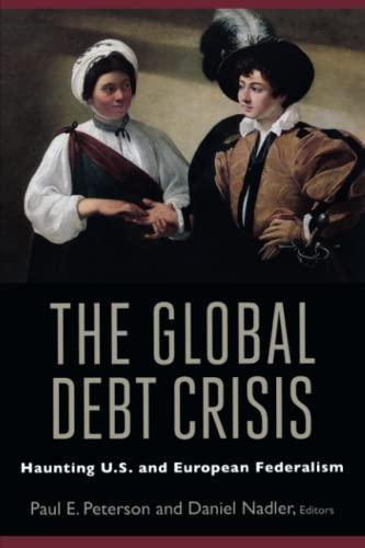 9780815704874: The Global Debt Crisis: Haunting U.S. and European Federalism