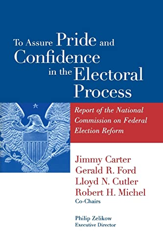 To Assure Pride and Confidence in the Electoral Process: Report of the National Commission on Federal Election Reform (0815706316) by Jimmy Carter; Gerald R. Ford; Lloyd N. Cutler; Robert H. Michel; Philip D. Zelikow