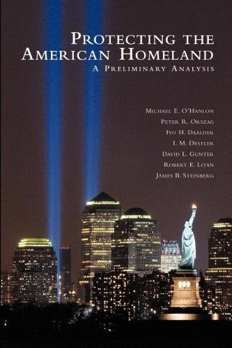 Protecting the American Homeland: A Preliminary Analysis: Michael E. O'Hanlon, Peter R. Orszag, Ivo...