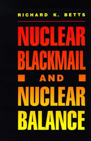 Nuclear Blackmail and Nuclear Balance: Betts, Richard K.