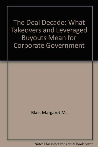 9780815709466: The Deal Decade: What Takeovers and Leveraged Buyouts Mean for Corporate Governance