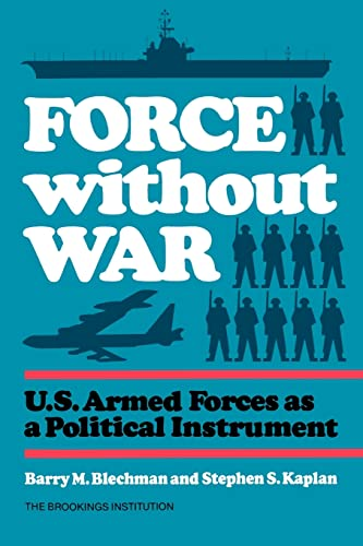 9780815709855: Force without War: U.S. Armed Forces as a Political Instrument