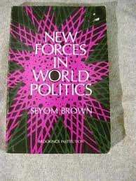 New Forces in World Politics: Brown, Seyom