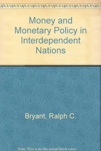 Money and Monetary Policy in Interdependent Nations: Bryant, Ralph C.
