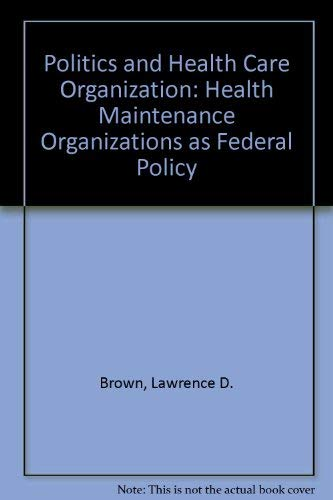 9780815711582: Politics and Health Care Organization: Hmos As Federal Policy