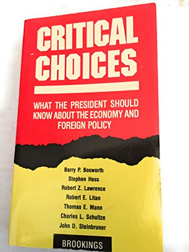 Critical Choices: What The President Should Know About The Economy And Foreign Policy
