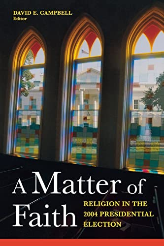 A Matter of Faith: Religion and the 2004 Presidential Election: David E. Campbell