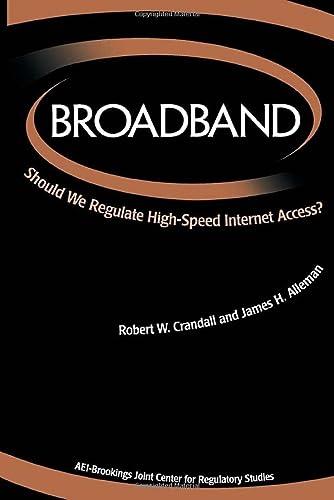 Broadband : should we regulate high-speed internet access?.: Alleman, James H., Crandall, Robert W.
