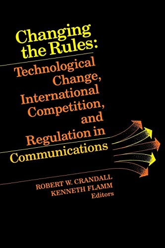 9780815715955: Changing the Rules: Technological Change, International Competition, and Regulation in Communications