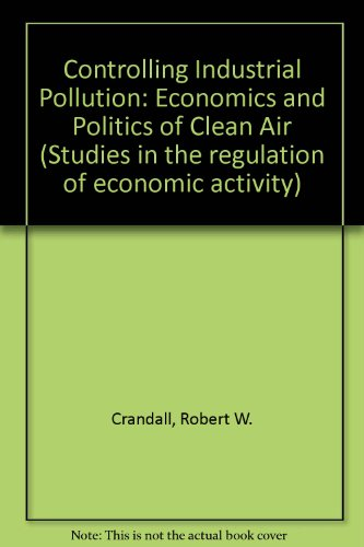 9780815716037: Controlling Industrial Pollution: Economics and Politics of Clean Air (Studies in the regulation of economic activity)