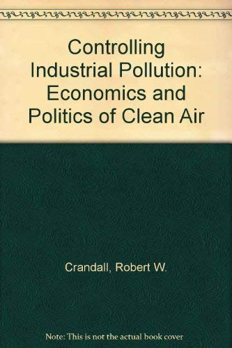9780815716044: Controlling Industrial Pollution: Economics and Politics of Clean Air