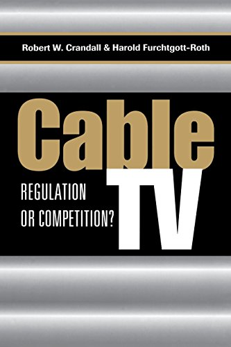 Cable TV : regulation or competition?: Crandall, Robert W. & Harold Furchtgott-Roth.