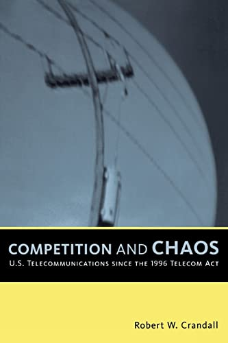9780815716174: Competition and Chaos: U.S. Telecommunications since the 1996 Telecom Act