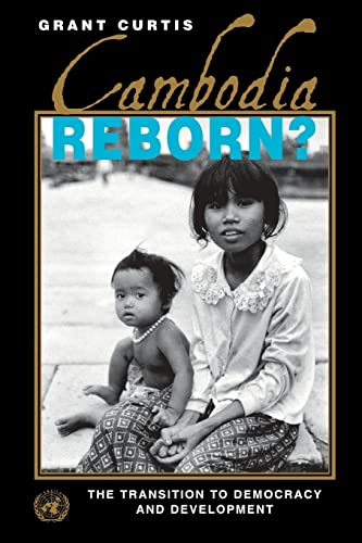 Cambodia Reborn?: The Transition to Democracy and Development.: Curtis, Grant