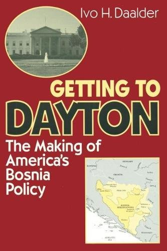 Getting to Dayton: The Making of America s Bosnia Policy (Hardback): Ivo H. Daalder