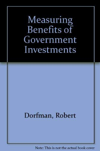 Measuring Benefits of Government Investments: Dorfman,R