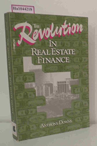 The Revolution in Real Estate Finance: Downs, Anthony