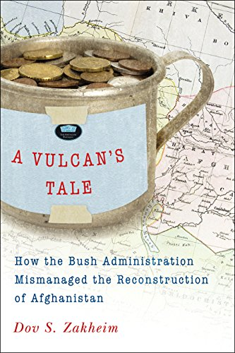 A Vulcan's Tale; How the Bush Administration Mismanaged the Reconstruction of Afghanistan