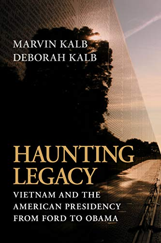 Haunting Legacy -- Vietnam and the American Presidency from Ford to Obama: Kalb, Marvin & Kalb, ...