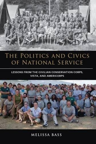 The Politics and Civics of National Service: Lessons from the Civilian Conservation Corps, Vista, ...