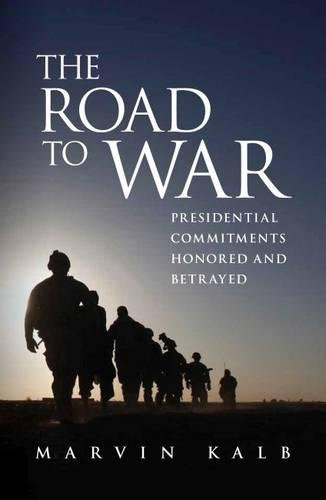 The Road to War; Presidential Commitments Honored and Betrayed