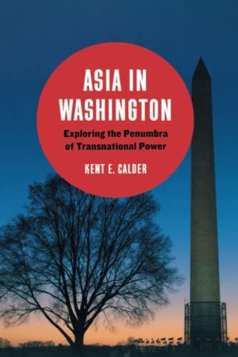 Asia in Washington: Exploring the Penumbra of Transnational Power: Kent E. Calder