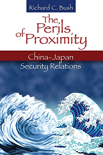 The Perils of Proximity: China-Japan Security Relations: Richard C. Bush
