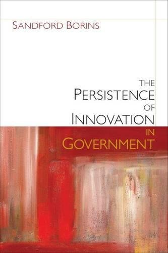"""The Persistence of Innovation in Government (Brookings / Ash Institute Series, """"..."""