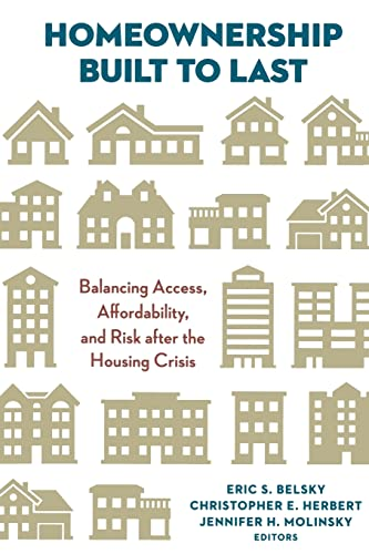 9780815725640: Homeownership Built to Last: Balancing Access, Affordability, and Risk after the Housing Crisis