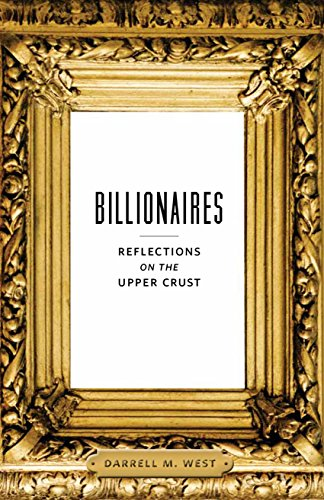Billionaires: Reflections on the Upper Crust: West, Darrell M.