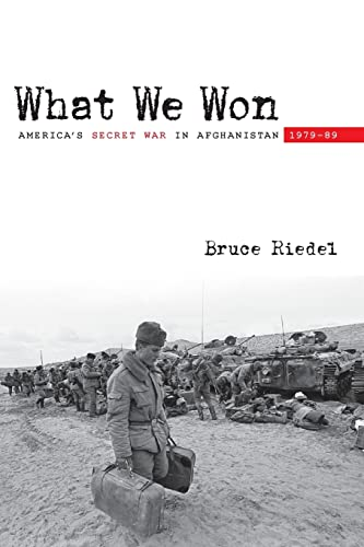What We Won: America's Secret War in Afghanistan, 1979–89: Riedel, Bruce