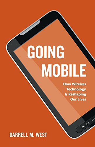 Going Mobile: How Wireless Technology is Reshaping Our Lives: West, Darrell M.