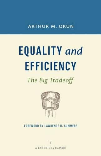Equality and Efficiency: The Big Tradeoff (A: Arthur M. Okun,
