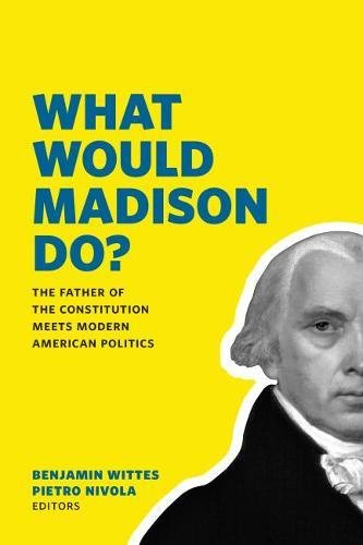 9780815726579: What Would Madison Do?: The Father of the Constitution Meets Modern American Politics