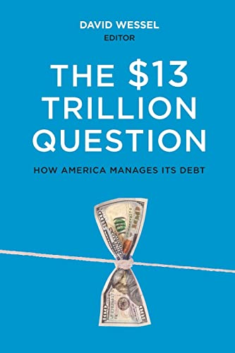 9780815727057: The $13 Trillion Question: Managing the U.S. Government's Debt
