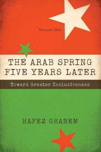 The Arab Spring Five Years Later: Toward Great Inclusiveness: Ghanem, Hafez