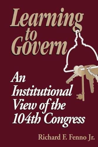 Learning to Govern: An Institutional View of the 104th Congress: Fenno, Richard F.