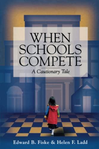 When Schools Compete: A Cautionary Tale (0815728352) by Edward B. Fiske; Helen F. Ladd